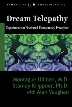 Dream Telepathy Experiments in Nocturnal Extrasensory Perception by Montague Ullman, M.D. and Stanley Krippner, Ph.D. with Alan Vaughan