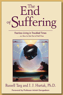 The End of Suffering: Fearless Living in Troubled Times by Russell Targ and J.J. Hurtak, Ph.D.