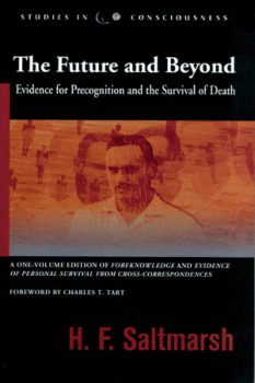 The Future and Beyond: Evidence for Precognition and the Survival of Death by H.F. Saltmarsh