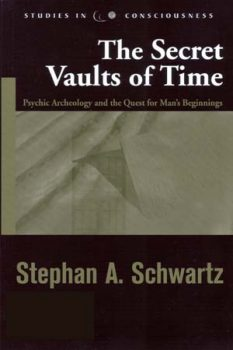 The Secret Vaults of Time: Psychic Archeology and the Quest for Man's Beginnings by Stephan A. Schwartz